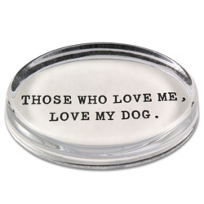 Ben's_Garden_Those_Who_Love_Me,_Love_My_Dog_Oval_Paperweight