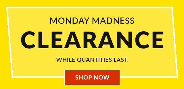 Monday Madness Clearance