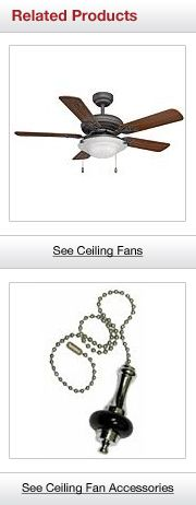 Related Products. See Ceiling Fans.  See Ceiling Fan Accessories.