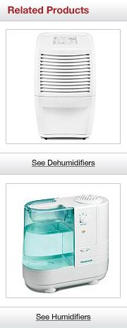 Related Products. See Dehumidifiers.  See Humidifiers.