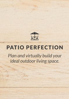 Plan and virtually build your ideal outdoor living space.