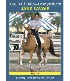 The Half Halt Demystified-DVD 2 Putting Your Horse On the Bit by Jane Savoie