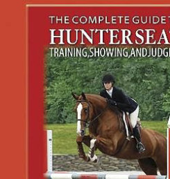 The Complete Book of Hunter Seat Riding by Anna Jane White-Mullen