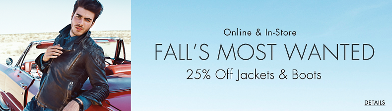 Online and In-store Fall's most wanted. 25% Off Jackets & Boots