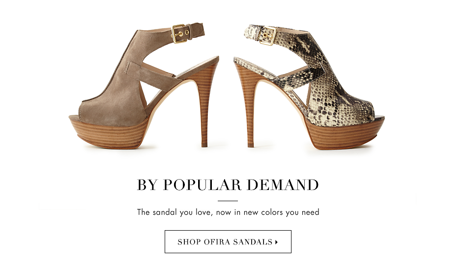 BY POPULAR DEMAND - SHOP OFIRA SANDALS ▶