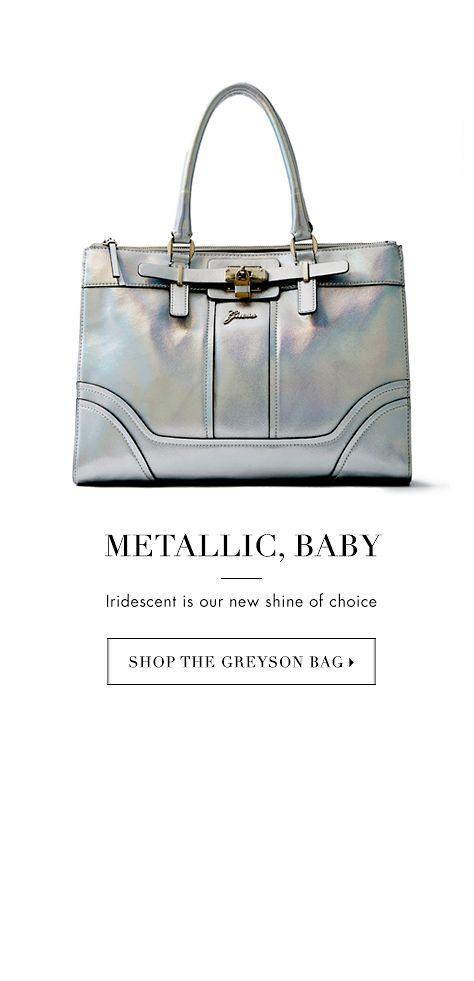 METALLIC, BABY - SHOP THE GREYSON BAG ▶