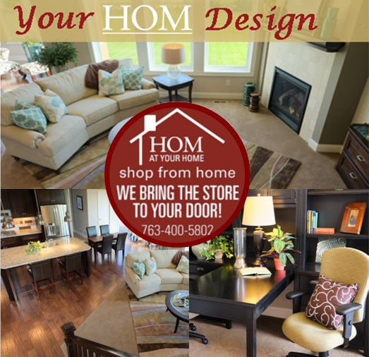 Your HOM Design. Shop from home, we bring the store to your door. 763-400-5802