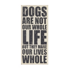 Dogs are Not Our Whole Life Plaque