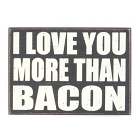 I Love You More Than Bacon Plaque
