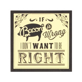If Bacon Is Wrong Wall Plaque