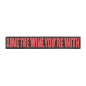 Love The Wine You're With Wall Plaque