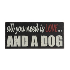 All You Need Is Love and a Dog Wall Plaque