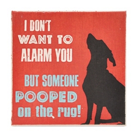 Don't Want to Alarm You Dog Coaster