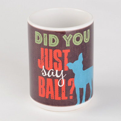 Did You Say Ball Dog Mug