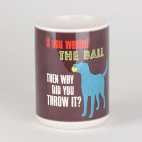 If You Wanted the Ball Dog Mug