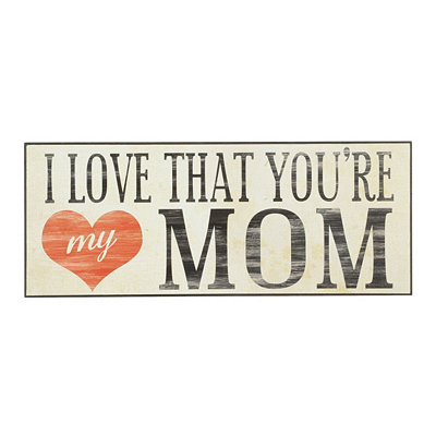 I Love That You're My Mom Wall Plaque