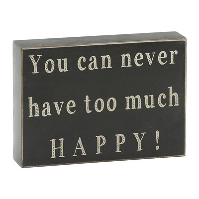 You Can Never Have Too Much Happy Wall Plaque
