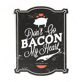 Don't Go Bacon My Heart Tin Plaque