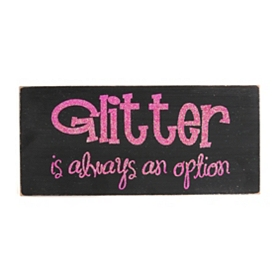 Glitter is Always an Option Word Block
