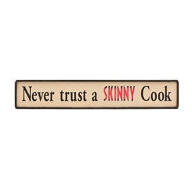 Never Trust A Skinny Cook Wooden Sign