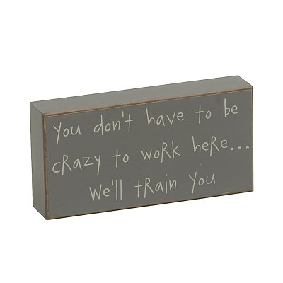 You Don't Have To Be Crazy Wooden Plaque