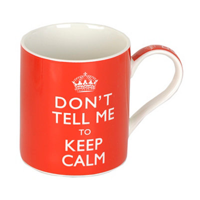 Don't Tell Me to Stay Calm Mug