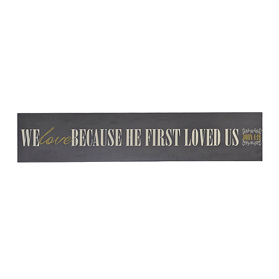 We Love Because He Loved Us Wooden Plaque