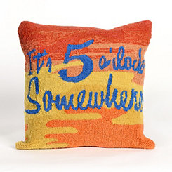 It's 5 O'Clock Somewhere Outdoor Pillow