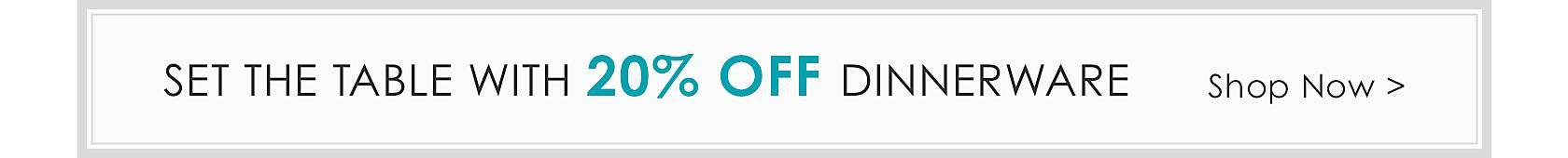 20% Off Dinnerware - Shop Now