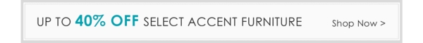 Up to 40% Off Select Accent Furniture - Online Only - Shop our coustomer favorites