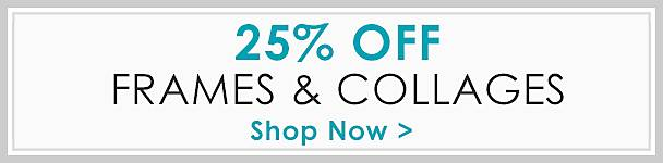 25% Off Frames & Collages - Shop Now