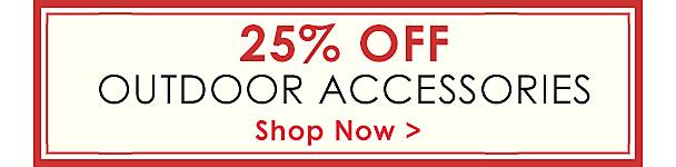 Up to 25% Off Outdoor Accessories - Shop Now