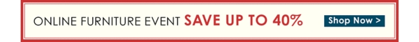 Online Furniture Event Save Up to 40% - Shop Now