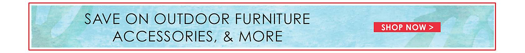 Save on Outdoor Furniture, Accessories, and More - Shop Now