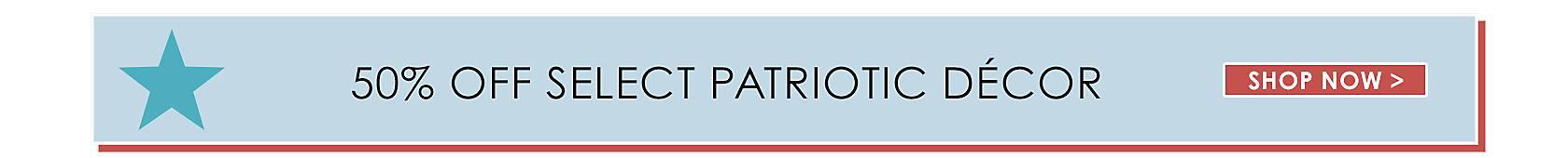50% Off Select Patriotic Decor - Shop Now