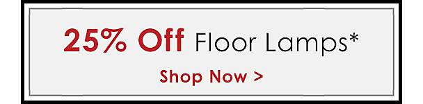 25% Off Floor Lamps - Some exclusions apply online - Shop Now