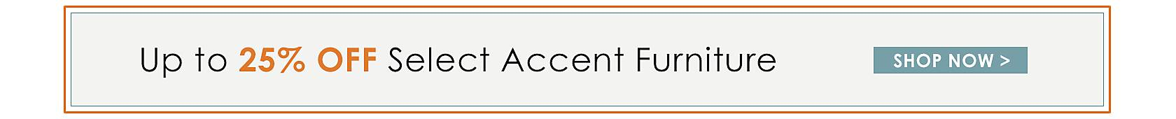 Up to 25% Off Select Accent Furniture - Shop Now