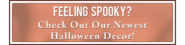 VFeeling Spooky? Check Out Our Newest Halloween Decor!- Shop Now