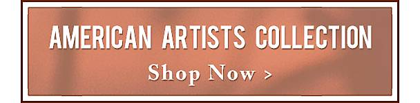 Shop Our Curated American Artist Series - Shop Now