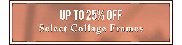 Up to 25% Off Select Collage Frames - Shop Now