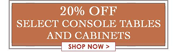 20% Off Select Console Tables and Cabinets - Shop Now