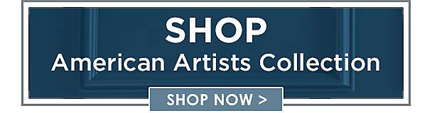 Shop the American Artist collection - Shop Now