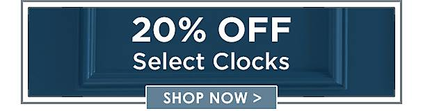 20% Off Select Clocks - Shop Now