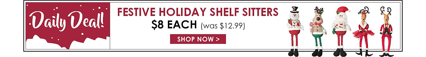 Daily Deals - Festive Holiday Shelf Sitters Now $8 - Shop Now