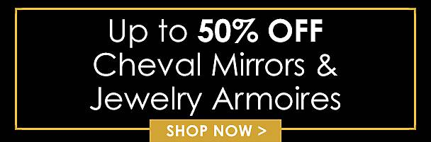 Up to 50% Off Cheval Mirrors & Jewelry Armoires - Shop Now