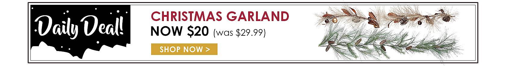 Daily Deals - Christmas Garland Now $20 - Shop Now