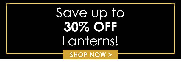 Up to 30% Off Lanterns - Shop Now