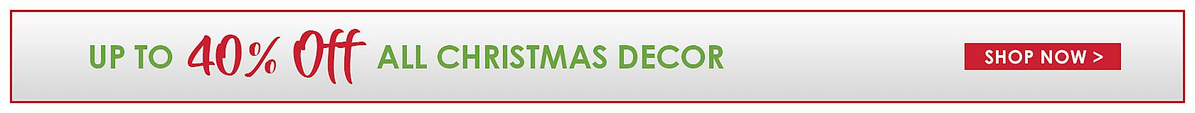 Up to 40% off all Christmas Decor - Shop Now