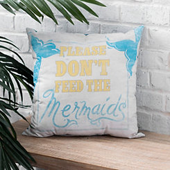 Don't Feed the Mermaids Pillow