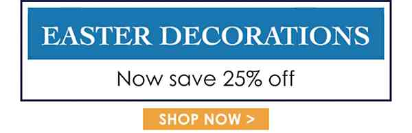 Easter Decorations - Now save 25% off - Shop Now